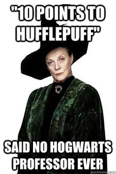 As all Harry Potter fans know, Hufflepuff isn't exactly the most…revered house at Hogwarts.   OK, Yes, Fine: Hufflepuff Is Basically The Canada Of Hogwarts