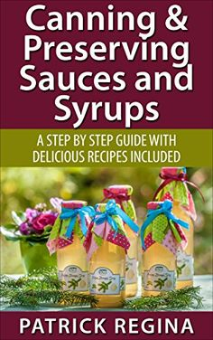 FREE TODAY  -  Canning & Preserving Sauces and Syrups: A Step by Step Guide with Delicious Recipes Included (Canning and Preserving for Novices Book 3) by Patrick Regina http://www.amazon.com/dp/B00ZYVW760/ref=cm_sw_r_pi_dp_8KiWwb13FD8SP