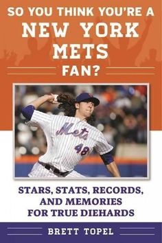 So You Think You're a New York Mets Fan?: Stars, Stats, Records, and Memories for True Diehards