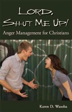 Lord, Shut Me Up!: Anger Management for Christian Women
