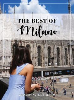 THE BEST OF MILANO I visited Milan at the beginning of the summer with my cousin and was truly impressed by all of its beauty. The fashion capital of Italy is full of lovely little cobblestone streets, amazing churches and cathedrals, great bars and restaurants, and of course, is one of the best places in Europe for shopping. By We Are Travel Girls Contributor Charlotte Louise