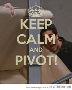 """When I saw this one I laughed, being a friends fan, I recalled the episode well and laughed again. What some of you might not know is that Pivot is a technique shared by Abraham-Hicks and so I was also reminded of the this technique and thought it was perfect to share to help you keep your sparkle on:    Segment Intending & Pivoting compiled by Connee Chandler  """"When your thought is in sync with that which comes forth from within,"""