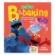 Sesame Street: B is for Baking Book   We borrowed this from the library. We like it so much that I think we'll buy a copy.