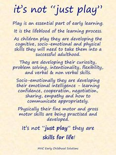 Play is an essential part of early learning.  It is the lifeblood of the learning process.