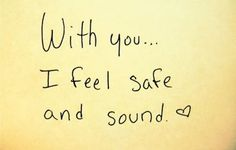 I have always felt safe with you.  Even more the older we get and the storms we go through.  Thank you for making me safe.