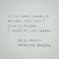 Emily Bronte Quote - If you ever looked at me once - Hand Typed Quote On Typewriter - Mini Quote, bookmark, size 4 x 3 in Typed Quotes, Poem Quotes, Writing Quotes, Words Quotes, Great Quotes, Inspirational Quotes, Literature Quotes, Author Quotes, The Words