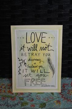 Mumford and Sons - Love it will not betray you, dismay or enslave you, it will set you free. Hand Inked Original Daughter Zion Designs