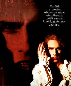 Interview with the Vampire. Lestat was a bit ruthless in his attempts to make Louis enjoy what he'd become.