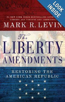 +++The Liberty Amendments: Restoring the American Republic: Mark R. Levin:  Amazon.com: Books Ten proposed constitutional amendments aimed to reduce the size of the federal government and give power back to the people and the states.>>>>Article V State Conventions are gaining in popularity and may be our best way to combat Obama
