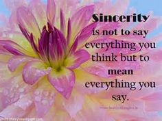 """""""Sincerity is not to say everything you think but to mean everything you say. Destiny Quotes, Peace Quotes, Truth Quotes, Best Quotes, Quotes Quotes, Positive Quotes For Work, Work Quotes, Sincerity Quotes, Quotes About Grandchildren"""
