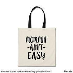 Mommin' Ain't Easy funny mom bag