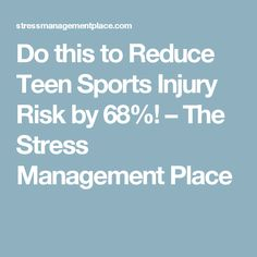 Do this to Reduce Teen Sports Injury Risk by 68%! – The Stress Management Place