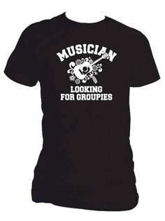 Musician looking for groupies Guitar Quotes, Rocks, Funny, Music, Mens Tops, T Shirt, Musica, Supreme T Shirt, Musik