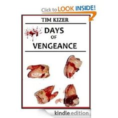 Days of Vengeance (A Horror Novel) by Tim Kizer - 4.2 stars (8 reviews) - 270 pages - $0.99