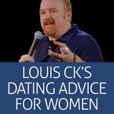 Louis CK's clip on dating threw up a few tips for women.  http://www.partnerfind.singles/online-dating-tips/louis-cks-dating-advice-for-women