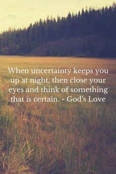 When uncertainty keeps you up at night, then close your eyes and think of something that is certain. - God's Love  travel, love, life, motivational quote, inspirational quote, anxiety, uncertainty, patience, trust in god, jesus, faith, dreams, worldtrip,