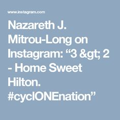 "Nazareth J. Mitrou-Long on Instagram: ""3 > 2 - Home Sweet Hilton. #cyclONEnation"""