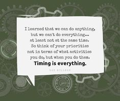 Do you agree? Timing is everything? Timing Is Everything, Do Everything, Dan Millman, Chamber Of Commerce, Do Anything, Priorities, Effort, Thinking Of You