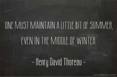 One must maintain a little bit of summer even in the middle of winter | Inspirational Quotes