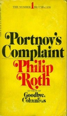 "Portnoy's Complaint, Philip Roth  My mother wondered "" how could you shake hands with him?"""