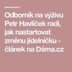Odborník na výživu Petr Havlíček radí, jak nastartovat změnu jídelníčku - článek na Dáma.cz