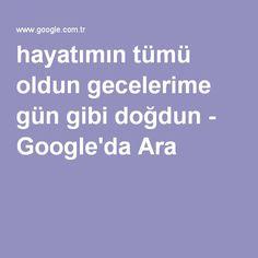 hayatımın tümü oldun gecelerime gün gibi doğdun - Google'da Ara