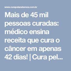 Mais de 45 mil pessoas curadas: médico ensina receita que cura o câncer em apenas 42 dias!   Cura pela Natureza