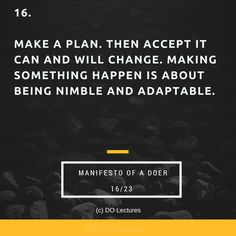 16. Make a plan. Then accept it can and will change. Making something happen is about being nimble and adaptable.  #quote #inspire #inspiration #qotd #quotes #entrepreneur #success #change #motivation #wisdom #workhard #work #motivational #passion