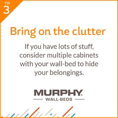 You can design your Murphy Wall-Bed with plenty of cabinet space to store or (hide) all of your stuff!