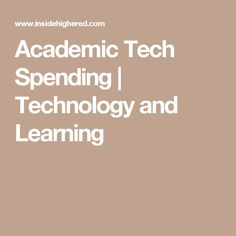 Academic Tech Spending | Technology and Learning