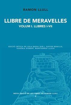 Llibre de Meravelles. Volum I / Ramon Llull ; edició crítica de Lola Badía (dir.) ... [et al.] - Palma [de Mallorca] : Patronat Ramon Llull, 2011