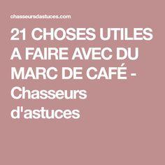 21 CHOSES UTILES A FAIRE AVEC DU MARC DE CAFÉ - Chasseurs d'astuces