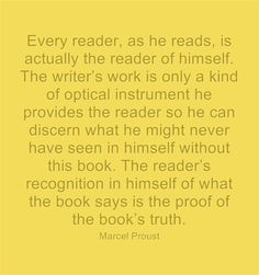 "Marcel Proust. ""The reader's recognition in himself of what the book says is the proof of the book's truth."""