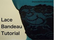 How to Make a Lace Bandeau Bra. I need this for the summer