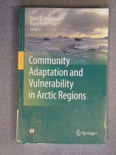 Community adaptation and vulnerability in Arctic regions / edited by Grete K. Hovelsrud, Barry Smit. - DUK OO2 8WW Hov