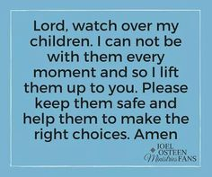 God please watch over my children while they are with J and help all of them make good,safe choices Amen. Prayer For My Son, Prayer For My Children, I Love My Children, Parents Prayer, Prayers For My Daughter, Mom Prayers, Morning Prayers, Prayers For Help, Parenting Quotes