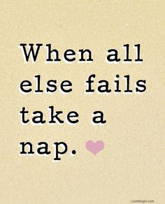 when all else fails life quotes funny quotes quote hearts nap