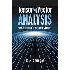 """Read """"Tensor and Vector Analysis With Applications to Differential Geometry"""" by C. Springer available from Rakuten Kobo. Concise and user-friendly, this college-level text assumes only a knowledge of basic calculus in its elementary and grad. Logic Math, Maths, Spherical Harmonics, Arduino Beginner, 4 Industrial Revolutions, Advanced Mathematics, Artificial Neural Network, Math Books, Data Science"""
