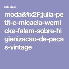 moda/julia-petit-e-micaela-wernicke-falam-sobre-higienizacao-de-pecas-vintage