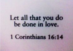 Another great bible verse about love ? #Corinthians 16:14 ?P0SiTiVE MESSAGES/QUOTES?? | tattoos picture tattoo quotes