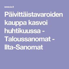 Päivittäistavaroiden kauppa kasvoi huhtikuussa - Taloussanomat - Ilta-Sanomat