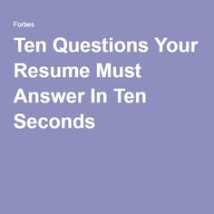 Ten Questions Your Resume Must Answer In Ten Seconds