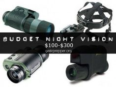 You shouldn't have to take out a loan to afford decent Night Vision. Budget Night Vision ($100-$300) GeekPrepper.org
