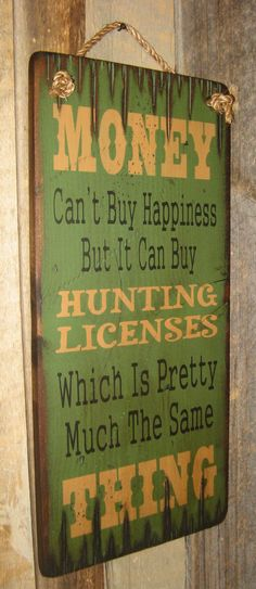 Money Can't Buy Happiness… But It Can Buy Hunting Licenses, Which Is Pretty Much The Same Thing, Antiqued, Wooden Sign Money Can& Buy Happiness. Hunting License, Hunting Signs, Funny Hunting, Archery Hunting, Bow Hunting Quotes, Hunting Guide, Hunting Humor, Hunting Art, Coyote Hunting