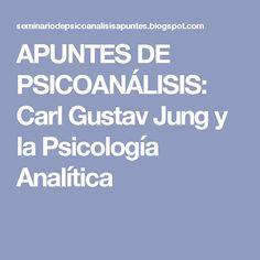 APUNTES DE PSICOANÁLISIS: Carl Gustav Jung y la Psicología Analítica