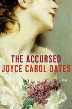 Joyce Carol Oates never ceases to amaze with her effortless blend of historical fiction, demonolgy, and curses, of all things. We like =) The Accursed