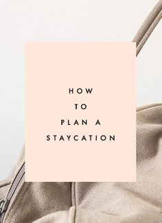 887c87340dc52 How To Plan a Staycation - Clementine Daily