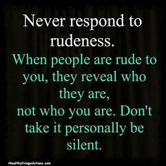 Never respond to rudeness life quotes quotes life life lessons rudeness words to live by Motivacional Quotes, Life Quotes Love, Quotable Quotes, Great Quotes, Quotes To Live By, Inspirational Quotes, Wisdom Quotes, Quote Life, Work Quotes