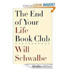 "The End of Your Life Book Club - A middle-age son's story of how his book ""club"" with his mother during her last years blesses him with a better  understanding of her."