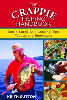 The Crappie Fishing Handbook: Tackles, Lures, Bait, Cooking, Tips, Tactics, and Techniques at http://suliaszone.com/the-crappie-fishing-handbook-tackles-lures-bait-cooking-tips-tactics-and-techniques/